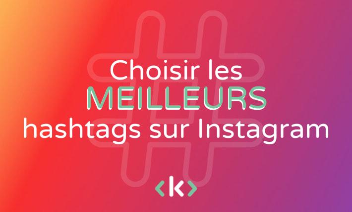 Guide pour choisir les meilleurs hashtags sur instagram