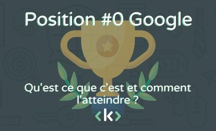 Position 0 Google : qu'est ce que c'est, comment l'atteindre