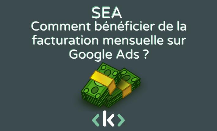 comment beneficier de la facturation mensuelle sur google ads