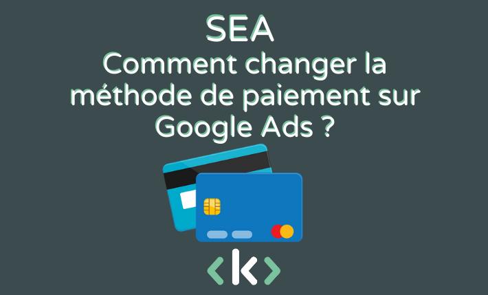 comment changer la methode de paiement sur google ads